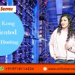 Hong Kong Dedicated Server – All you need to know